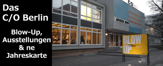 C/O Berlin – 3 Ausstellungen und eine Jahreskarte