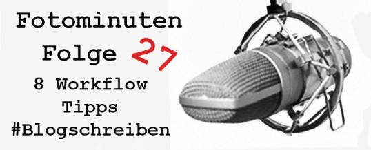 8 Tipps zum Workflow beim Blogschreiben – #Fotominuten Folge 27