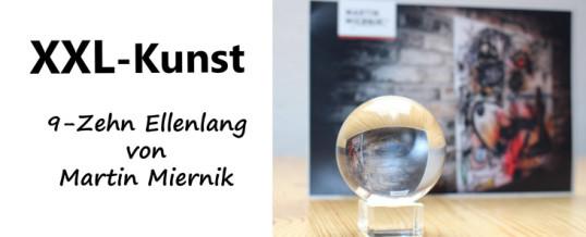 XXL-Kunst: 9-Zehn Ellenlang von Martin Miernik.