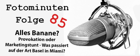 Alles Banane? Art Basel in Miami – Kunst oder Marketingstunt? – Fotominuten Folge 85